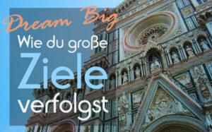 Dream Big - Wie du große Ziele verfolgst