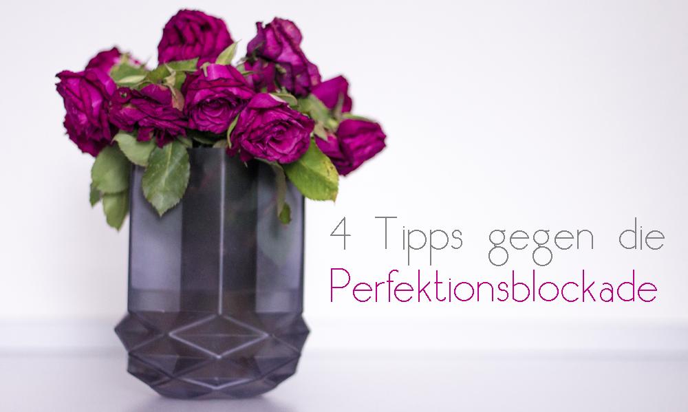 4 Tipps gegen die Perfektionsblockade